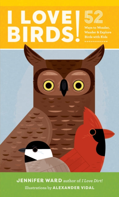 I Love Birds! : 52 Ways to Wonder, Wander, and Explore Birds with Kids-9781611804157