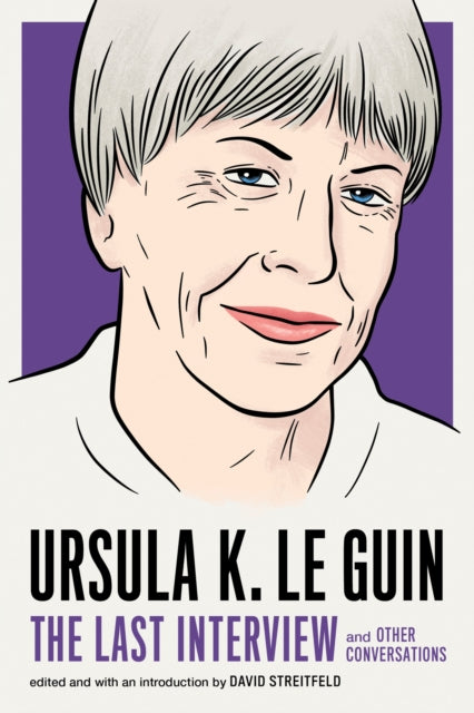 Ursula Le Guin: The Last Interview : And Other Conversations-9781612197791
