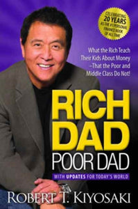 Rich Dad Poor Dad : What the Rich Teach Their Kids About Money That the Poor and Middle Class Do Not!-9781612680170