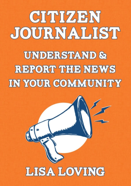 Street Journalist : Understand and Report the News in Your Community-9781621061076