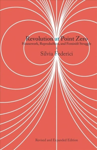 Revolution At Point Zero (2nd. Edition) : Housework, Reproduction, and Feminist Struggle-9781629637976