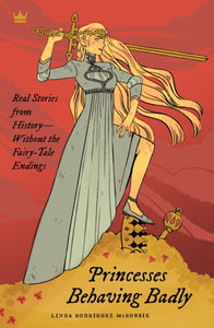 Princesses Behaving Badly : Real Stories from History Without the Fairy-Tale Endings-9781683690252