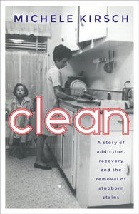 Clean : A story of addiction, recovery and the removal of stubborn stains-9781780723815