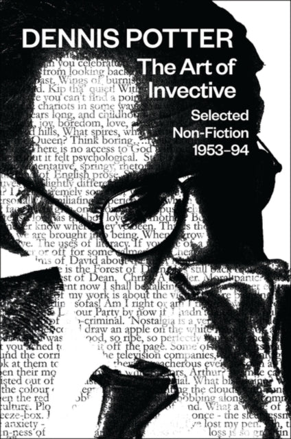 Dennis Potter: The Art of Invective : Selected Non-Fiction: 1953-94-9781783192038