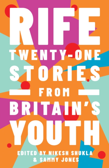 Rife : Twenty-One Stories from Britain's Youth-9781783525768
