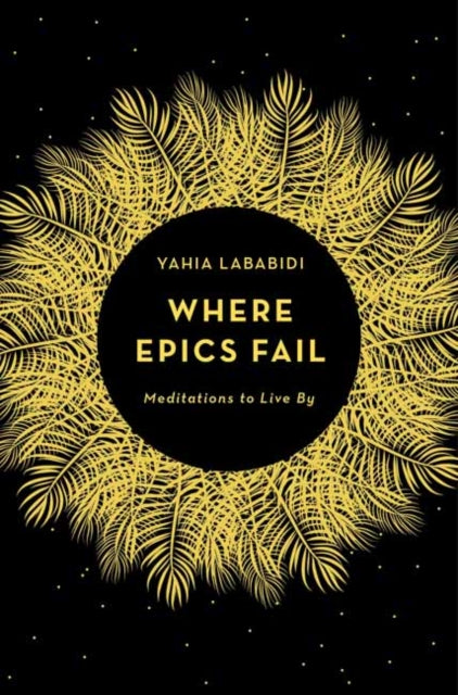 Where Epics Fail : Meditations to Live By-9781783525829