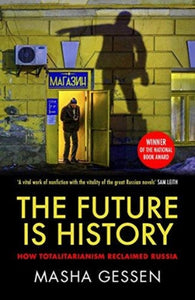 The Future is History : How Totalitarianism Reclaimed Russia-9781783784028