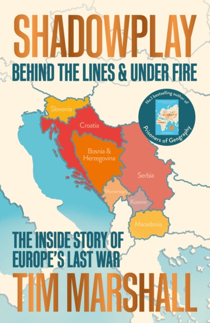 Shadowplay: Behind the Lines and Under Fire : The Inside Story of Europe's Last War-9781783964451