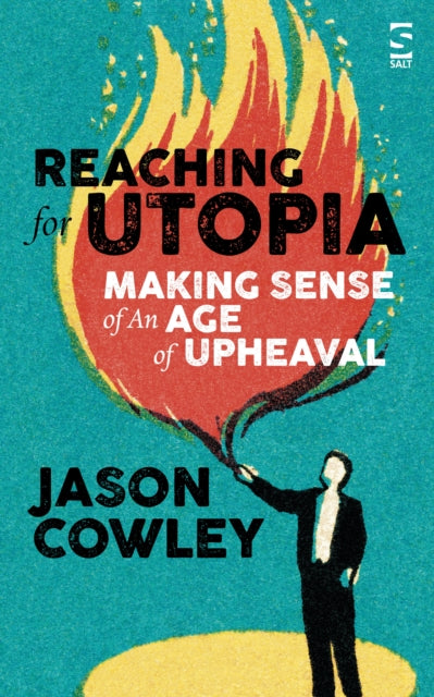 Reaching for Utopia: Making Sense of An Age of Upheaval : Essays and profiles-9781784631529
