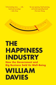 The Happiness Industry : How the Government and Big Business Sold Us Well-Being-9781784780951