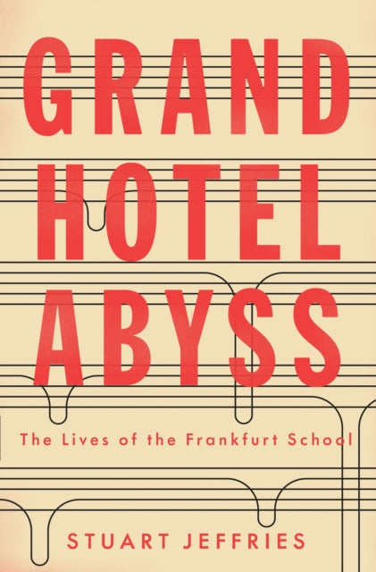 Grand Hotel Abyss : The Lives of the Frankfurt School-9781784785697