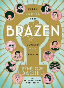 Brazen : Rebel Ladies Who Rocked The World-9781785039034