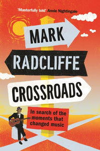 Crossroads: In Search of the Moments that Changed Music