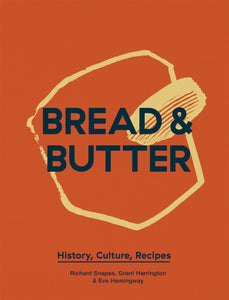Bread & Butter : History, Culture, Recipes-9781787131736