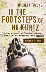In the Footsteps of Mr Kurtz : Living on the Brink of Disaster in the Congo-9781841154220