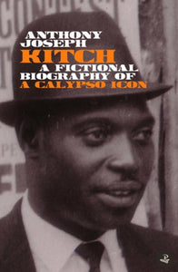 Kitch : A fictional biography of a calypso icon-9781845234195