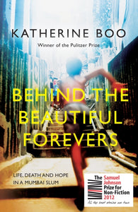 Behind the Beautiful Forevers : Life, Death and Hope in a Mumbai Slum-9781846274510