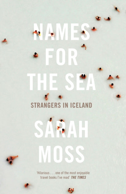 Names for the Sea : Strangers in Iceland-9781847084163