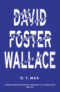 Every Love Story is a Ghost Story : A Life of David Foster Wallace-9781847084958