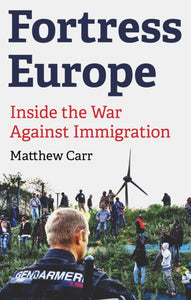 Fortress Europe : Inside the War Against Immigration-9781849046275