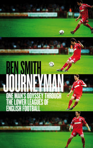 Journeyman : One Man's Odyssey Through the Lower Leagues of English Football-9781849548540