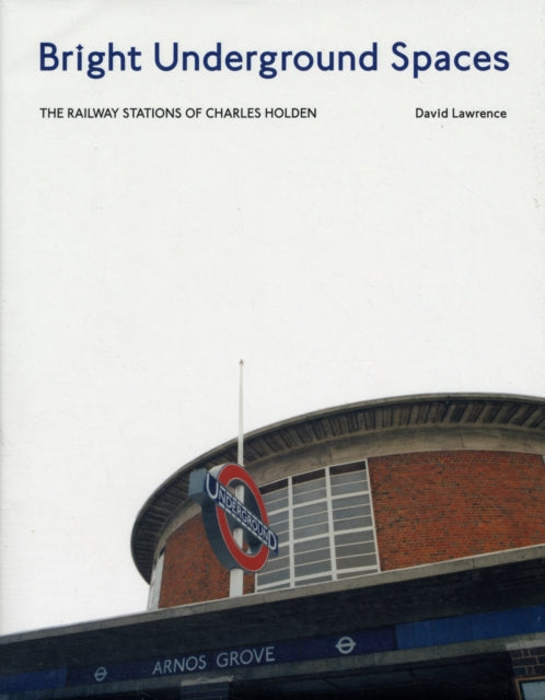 Bright Underground Spaces : The Railway Stations of Charles Holden-9781854143204