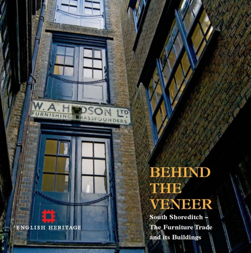 Behind the Veneer : South Shoreditch - The Furniture Trade and its Buildings-9781873592960