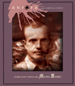 Aurora And Cardinal Point : Surrealist Novels by Michel Leiris-9781900565462