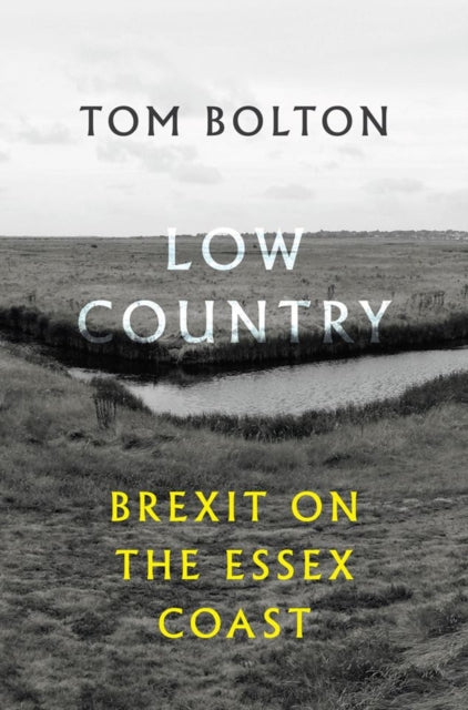Low Country : Brexit on the Essex Coast-9781908058591