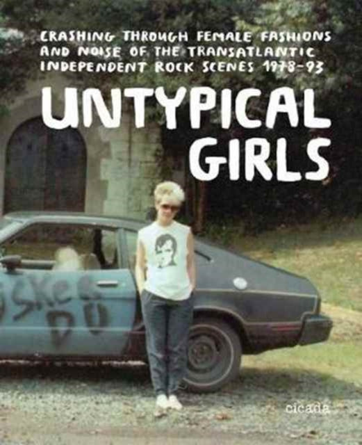 Untypical Girls : Styles and Sounds of the Transatlantic Indie Revolution-9781908714459