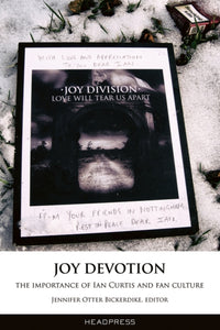 Joy Devotion : The Importance of Ian Curtis and Fan Culture-9781909394285
