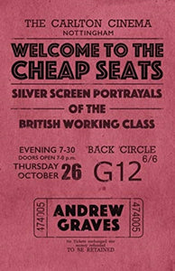 Welcome to the Cheap Seats : Silver Screen Portrayals of the British Working Class-9781910170625