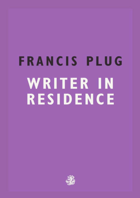 Francis Plug: Writer In Residence-9781910296929