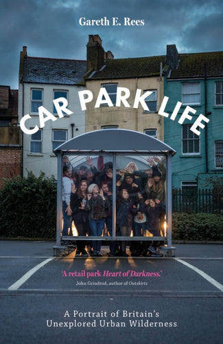 Car Park Life : A Portrait of Britain's Unexplored Urban Wilderness-9781910312353