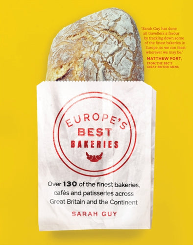 Europe's Best Bakeries : Over 120 of the Finest Bakeries, Cafes and Patisseries across the Continent-9781910463154