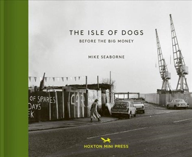 The Isle Of Dogs : Before the Big Money Moved In-9781910566398