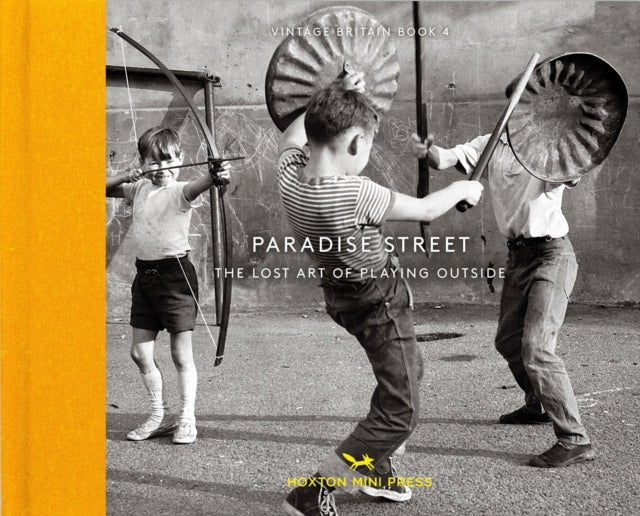 Paradise Street : The Lost Art of Playing Outside-9781910566466