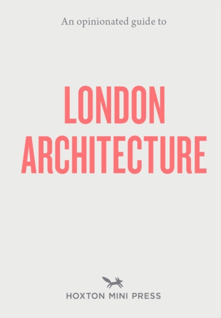 An Opinionated Guide To London Architecture-9781910566558