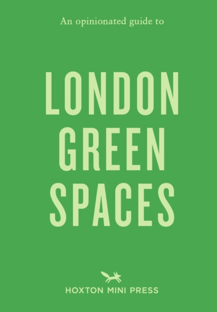An Opinionated Guide To London Green Spaces-9781910566688