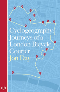 Cyclogeography: Journeys of a London Bicycle Courier-9781910749272
