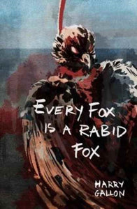 Every Fox is a Rabid Fox-9781911585060