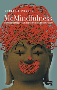McMindfulness : How Mindfulness Became the New Capitalist Spirituality-9781912248315