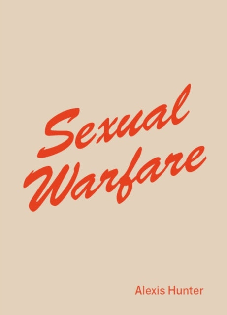 Alexis Hunter : <i>Sexual Warfare</i>-9781912685080