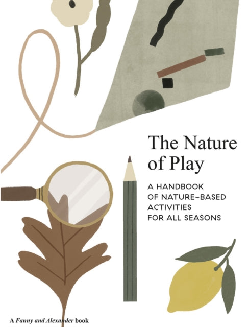 The Nature of Play : A handbook of nature-based activities for all seasons-9781916167902
