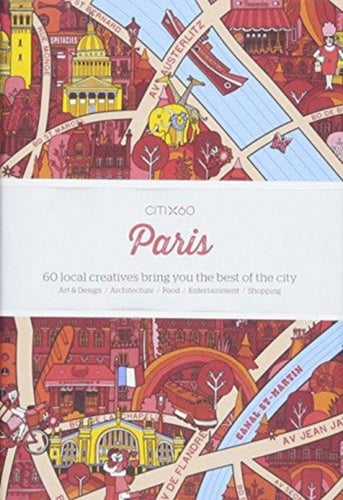 CITIx60 City Guides - Paris : 60 local creatives bring you the best of the city-9789887850014