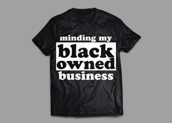 """Minding My Black Owned Business"" Tee"