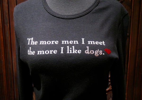 """The More Men I Meet The More I Like Dogs"" Long Sleeve Tee Shirt"