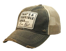 Load image into Gallery viewer, That's A Terrible Idea....I'm In! Distressed Trucker Cap
