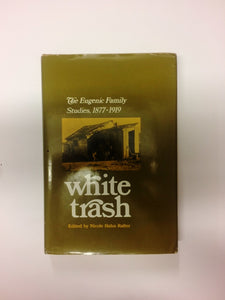 'White Trash: The Eugenic Family Studies, 1877-1919'
