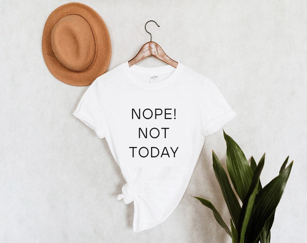 NOPE! NOT TODAY | Unisex Tee